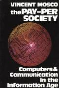 Pay-Per Society Computers and Communication in the Information Age  Essays in Critical Theor...