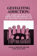 Gestalting Addiction The Addiction-Focused Group Therapy of Dr. Richard Louis Miller
