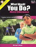 What Would You Do?: Developing &/or Applying Ethical Standards, Vol. 1