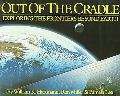 Out of the Cradle Exploring the Frontiers Beyond Earth