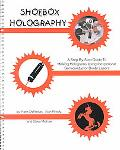Shoebox Holography A Step-By-Step Guide to Making Holograms Using Inexpensive Semiconductor ...