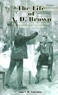 Life of A.D. Brown The History of the Greatest Shoe Merchant in the World