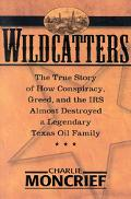 Wildcatters The True Story of How Conspiracy, Greed, and the IRS Almost Destroyed a Legendar...