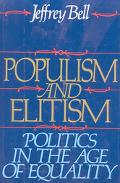 Populism and Elitism: Politics in the Age of Equality - Jeffrey A. Bell - Hardcover