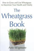 The Wheatgrass Book: How to Grow and Use Wheatgrass to Maximize Your Health and Vitality (Av...