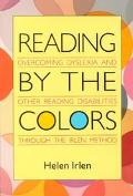 Reading by the Colors: Overcoming Dyslexia and Other Reading Disabilities through the Irlen Method