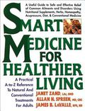 Smart Medicine Healthier Living A Practical A-To-Z Reference to Natural and Conventional Tre...