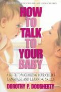 How to Talk to Your Baby: A Guide to Maximizing Your Child's Language and Learning Skills
