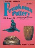 Collector's Guide to Frankoma Pottery: 1933 through 1990's Identifying Your Collection Inclu...