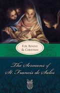 Sermons of St. Francis de Sales for Advent and Christmas