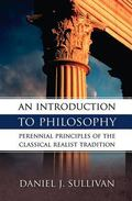 Introduction to Philosophy The Perennial Principles of the Classical Realist Tradition
