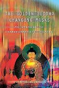 Golden Buddha Changing Masks Essays on the Spiritual Dimension of Acting