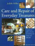 Care and Repair of Everyday Treasures A Step-By-Step Guide to Cleaning and Restoring Your Antiques and Collectibles