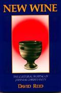 New Wine The Cultural Shaping of Japanese Christianity