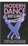 Modern Dance: Body and Mind, A Basic Approach for Beginners
