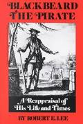 Blackbeard the Pirate A Reappraisal of His Life and Times