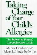 Taking Charge of Your Child's Allergies The Informed Parent's Comprehensive Guide