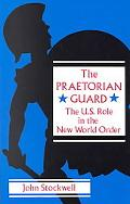 Praetorian Guard The Us Role in the New World Order
