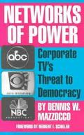 Networks of Power Corporate T.V.'s Threat to Democracy