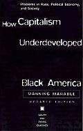 How Capitalism Underdeveloped Black America Problems in Race, Political Economy, and Society