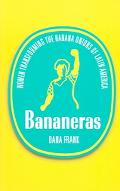 Bananeras Women Transforming the Banana Unions of Latin America