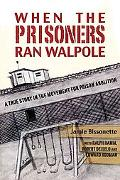 When the Prisoners Ran Walpole A True Story in the Movement for Prison Abolition