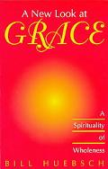 New Look at Grace A Spirituality of Wholeness