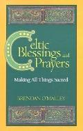 Celtic Blessings and Prayers: Making All Things Sacred