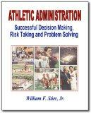 Athletic Administration : Successful Decision Making, Risk Taking and Problem Solving