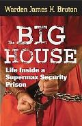 Big House Life Inside a Supermax Security Prison