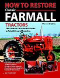 How To Restore Classic Farmall Tractors The Ultimate Do-it-yourself Guide To Rebuilding And ...