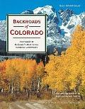 Backroads of Colorado/Your Guide to Colorado's 50 Most Scenic Backroad Tours.