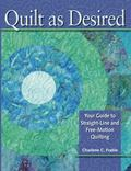 Quilt As Desired Your Guide to Straight-line & Free-motion Quilting