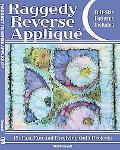 Raggedy Reverse Applique 15+ Fast Fun & Forgiving Quilt Projects