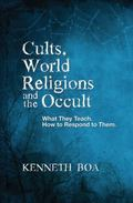 Cults, World Religions and the Occult: What They Teach, How to Respond to Them