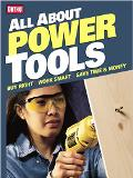 All About Power Tools Buy Right, Work Smart, Save Time & Money