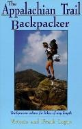 The Appalachian Trail Backpacker: Trail-Proven Advice for Hikes of Any Length