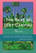 Best in Tent Camping: Florida: A Guide for Campers Who Hate RVs, Concrete Slabs, and Loud Po...