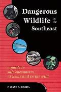 Dangerous Wildlife in the Southeast A Guide to Safe Encounters at Home and in the Wild