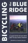 Bicycling the Blue Ridge A Guide to the Skyline Drive and the Blue Ridge Parkway