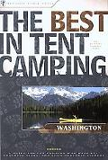 Best in Tent Camping Washington A Guide for Car Campers Who Hate Rvs, Concrete Slabs, and Lo...