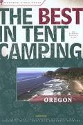 Best in Tent Camping, Oregon A Guide for Car Campers Who Hate Rvs, Concrete Slabs, and Loud ...