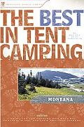 Best In Tent Camping, Montana A Guide For Car Campers Who Hate Rvs, Concrete Slabs, And Loud...
