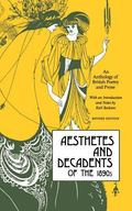 Aesthetes and Decadents of the 1890's An Anthology of British Poetry and Prose