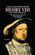 Henry VIII The Mask of Royalty