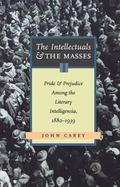 Intellectuals and the Masses Pride and Prejudice Among the Literary Intelligentsia, 1880-1939