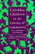 Latchkey Children in the Library & Community: Issues, Strategies, and Programs - Frances Sma...