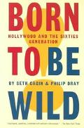 Born to Be Wild Hollywood and the Sixties Generation