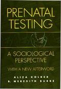 Prenatal Testing A Sociological Perspective With a New Afterword