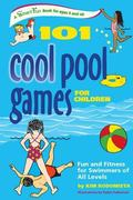 101 Cool Pool Games for Children Fun And Fitness for Swimmers of All Levels